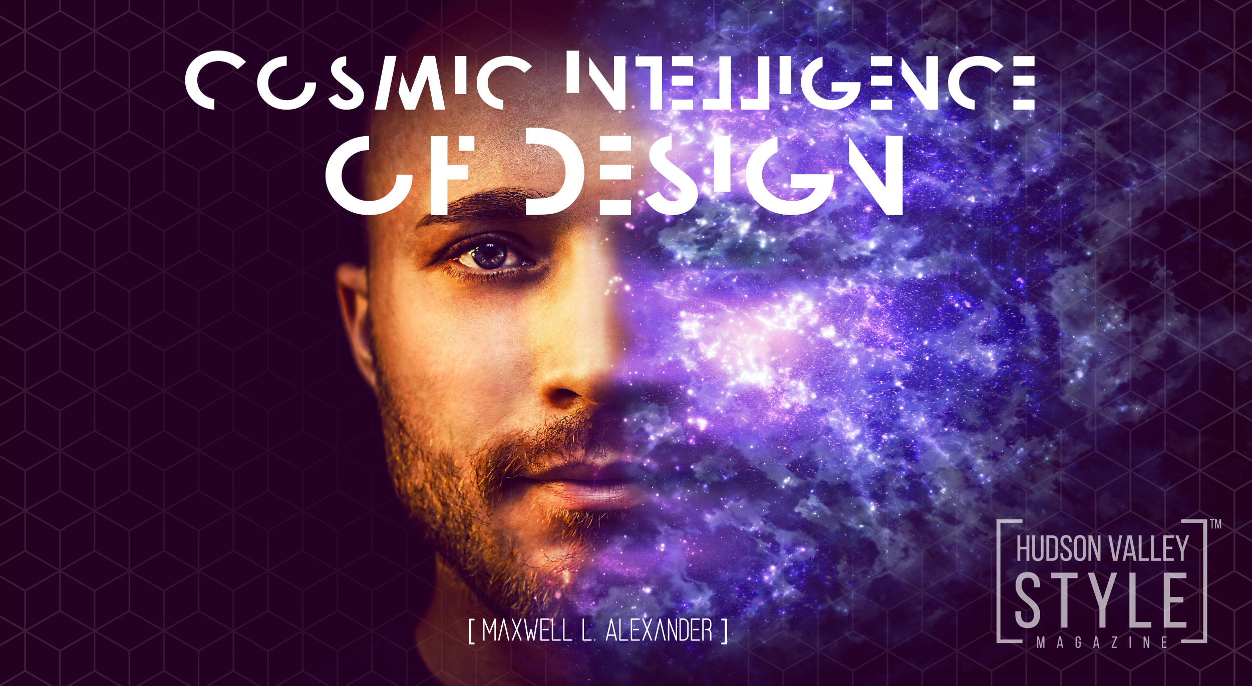 Cosmic Intelligence of Design – Visual Essay by Maxwell L. Alexander