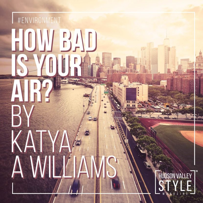 How bad is your air? by Katya A Williams, Hudson Valley Style Magazine Editor, Sustainability and Social Responsibility