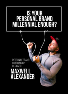 Is Your Personal Brand Millennial Enough? - Personal Branding Coaching by Designer Maxwell Alexander