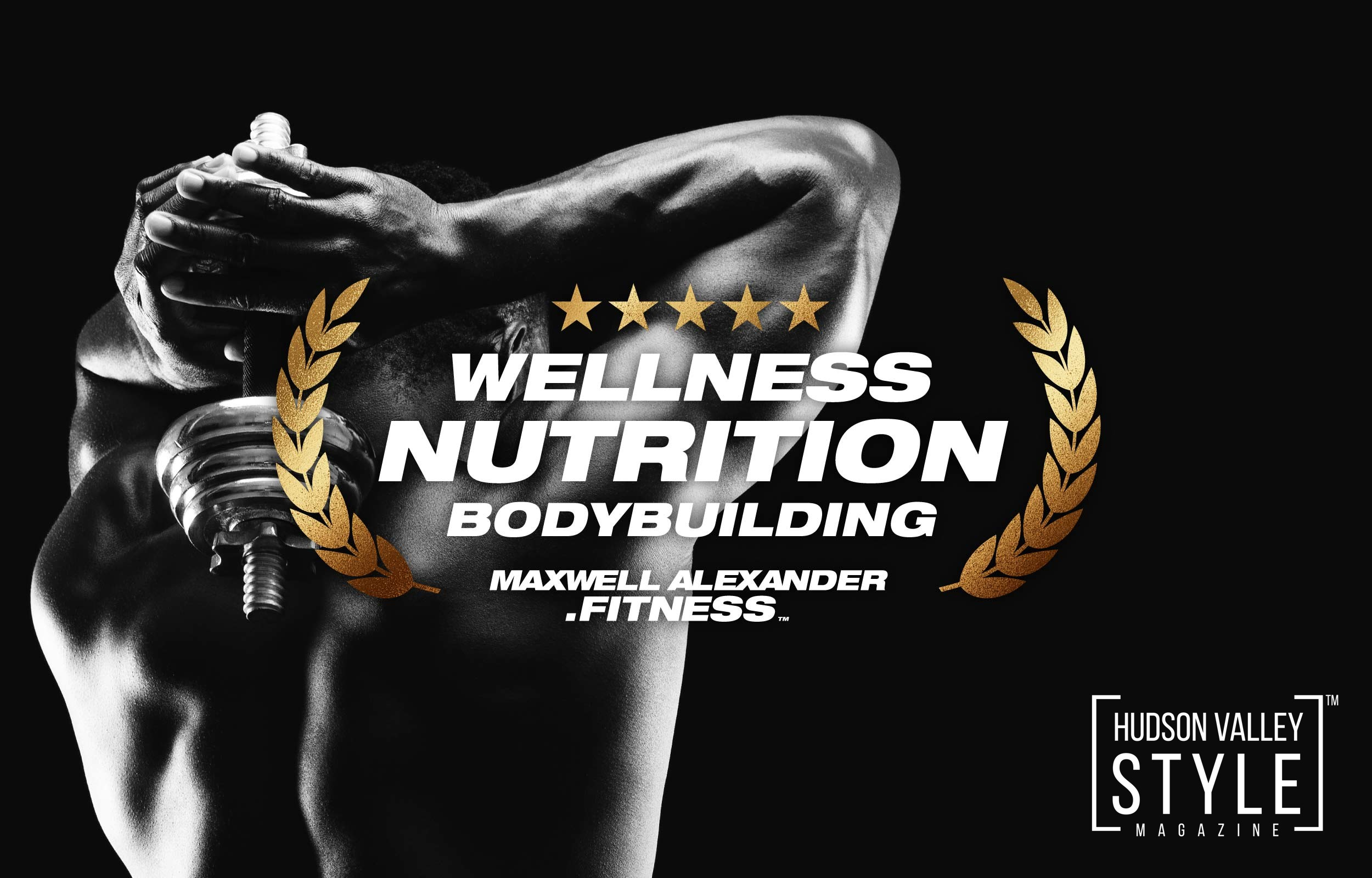 Maxwell Alexander - the best Online Fitness, Wellness, Nutrition and Bodybuilding Coach