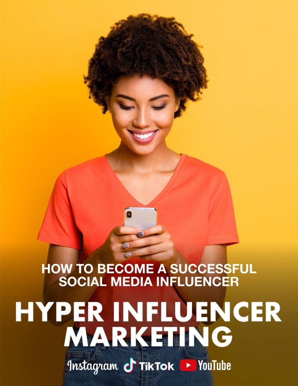 Hyper Influencer Marketing – How to Become a Powerful Social Media Influencer