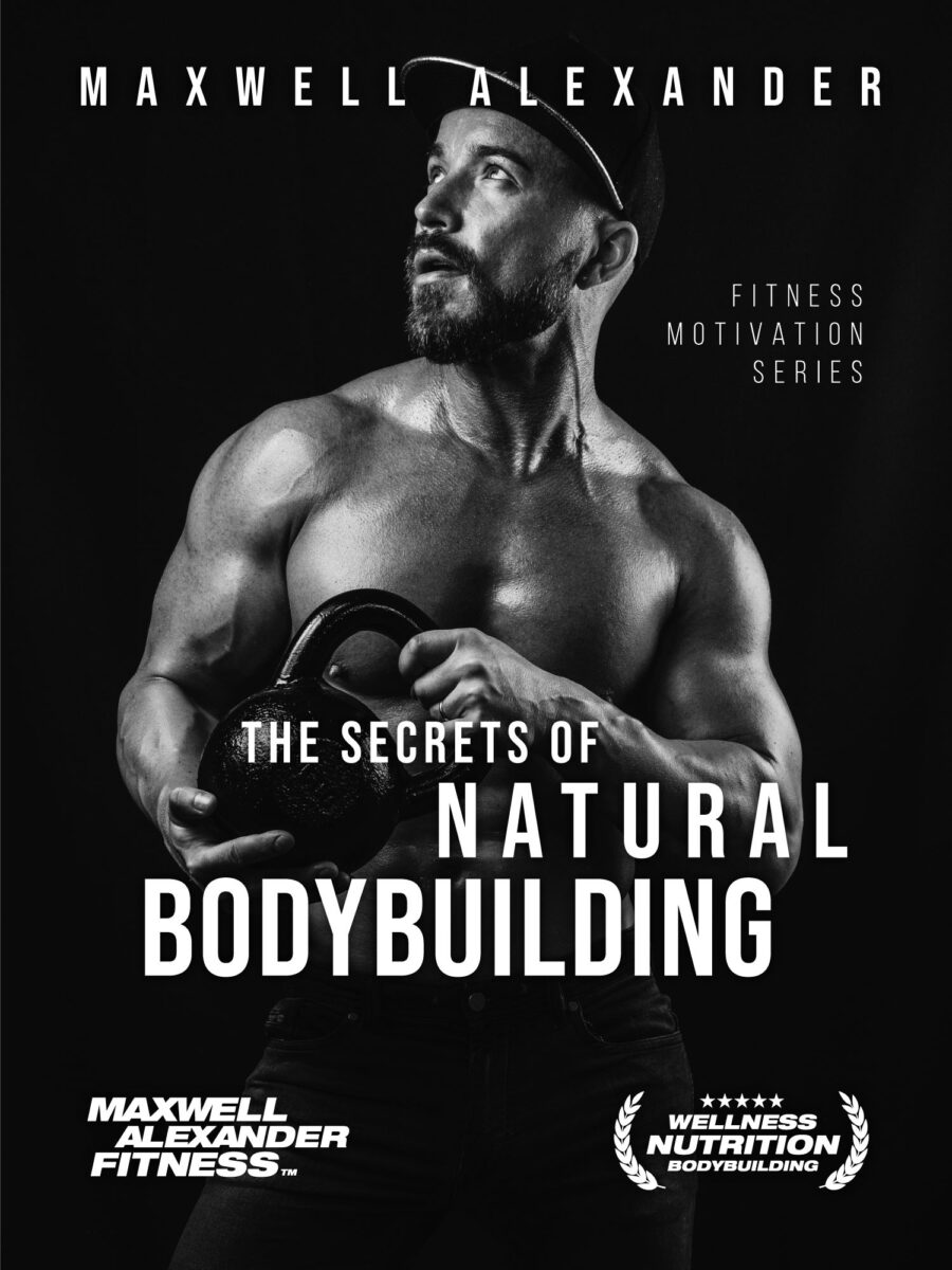 The Secrets of Natural Bodybuilding – New Book by Coach Maxwell Alexander